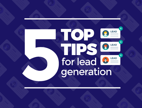 Five top tips for lead generation