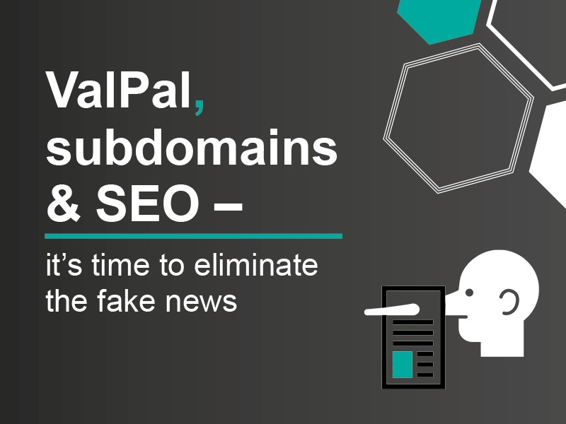 ValPal, subdomains and SEO – it's time to eliminate the fake news